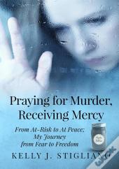 Praying For Murder, Receiving Mercy