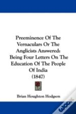Preeminence Of The Vernaculars Or The Anglicists Answered