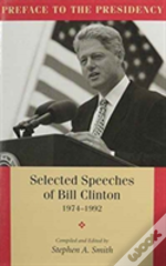 Preface To The Presidency : Selected Speeches Of Bill Clinton, 1974-1992