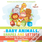 Preschool Activity Books Of Baby Animals, Shapes And Letters With Focus On The Skill Areas Of Coloring, Math And Phonics. Developing Early School Success From Prek To Kindergarten