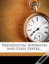 Presidential Addresses And State Papers...