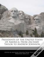 Presidents Of The United States Of America: From Zachary Taylor To Andrew Johnson