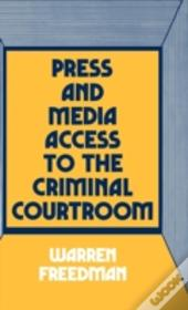 Press And Media Access To The Criminal Courtroom