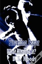 Prevailing Prayer - What Hinders It? (Christian Classics)