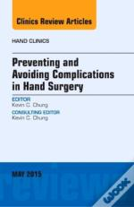 Preventing And Avoiding Complications In Hand Surgery, An Issue Of Hand Clinics
