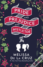 Pride And Prejudice And Mistletoe: A Gorgeously Feel-Good Christmas Romance