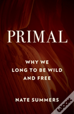 Primal Why We Long To Be Wildpb
