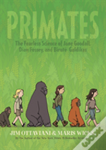 Primates : The Fearless Science Of Jane Goodall, Dian Fossey, And Birute Galdikas