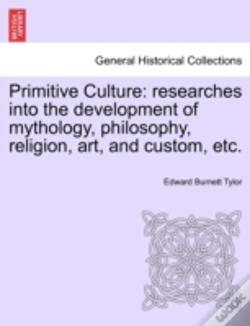 Wook.pt - Primitive Culture: Researches Into The Development Of Mythology, Philosophy, Religion, Art, And Custom, Etc.
