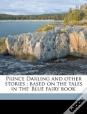 Prince Darling And Other Stories : Based On The Tales In The 'Blue Fairy Book'
