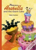 Princess Arabella And The Giant Cake