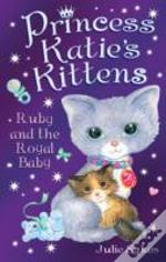 Princess Katie'S Kittens: Ruby And The Royal Baby