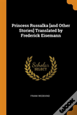 Princess Russalka (And Other Stories) Translated By Frederick Eisemann