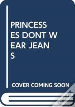 Princesses Dont Wear Jeans