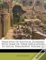 Principles Of Political Economy, With Some Of Their Applications To Social Philosophy, Volume 2...