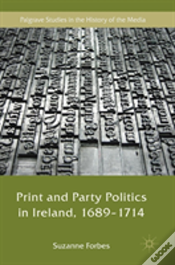 Wook.pt - Print And Party Politics In Ireland, 1689-1714