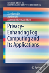 Privacy-Enhancing Fog Computing And Its Applications