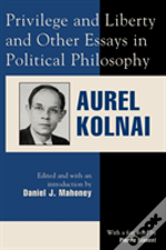 'Privilege And Liberty' And Other Essays In Political Philosophy