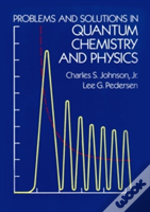 Problems And Solutions In Quantum Chemistry And Physics