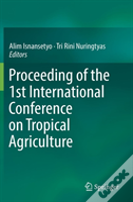 Proceeding Of The 1st International Conference On Tropical Agriculture
