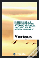 Proceedings And Collections Of The Wyoming Historical And Geological Society. Volume Iv