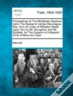 Proceedings At The Middlesex Sessions Upon The Appeal Of James Mountague, Esq. From An Order Of Affiliation Made Upon Him By Mr. Broughton And Mr. Stu