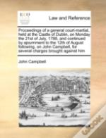 Proceedings Of A General Court-Martial, Held At The Castle Of Dublin, On Monday The 21st Of July, 1788, And Continued By Ajournment To The 12th Of Aug