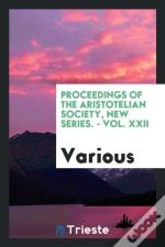 Proceedings Of The Aristotelian Society, New Series. - Vol. Xxii