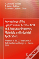 Proceedings Of The Symposium Of Aeronautical And Aerospace Processes, Materials And Industrial Applications