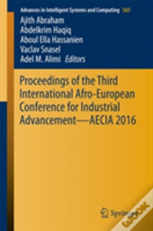 Proceedings Of The Third International Afro-European Conference For Industrial Advancement Aecia 2016