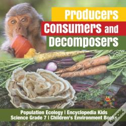 Wook.pt - Producers, Consumers And Decomposers | Population Ecology | Encyclopedia Kids | Science Grade 7 | Children'S Environment Books