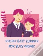 Productivity Planner For Busy Moms