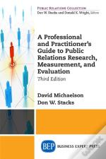 Professional And Practitioner'S Guide To Public Relations Research, Measurement, And Evaluation, Third Edition