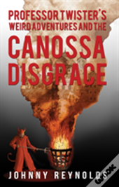 Professor Twister'S Weird Adventures And The Canossa Disgrace