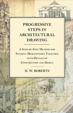 Wook.pt - Progressive Steps In Architectural Drawing - A Step-By-Step Method For Student Draughtsmen Together With Details Of Construction And Design
