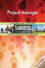 Project Manager A Complete Guide - 2019 Edition