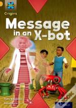 Project X Origins: Gold Book Band, Oxford Level 9: Communication: Message In An X-Bot