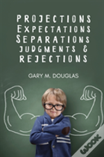 Projections, Expectations, Seperations, Judgments & Rejections