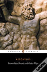 Prometheus Bound And Other Playsthe Suppliants; Seven Against Thebes; The Persians