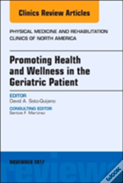 Wook.pt - Promoting Health And Wellness In The Geriatric Patient, An Issue Of Physical Medicine And Rehabilitation Clinics Of North America