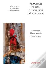 Promouvoir L'Humain En Institution Médico-Sociale ; Paroles De Résidents, De Proches, De Professionnels Et Perspectives De Réajustements