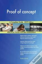 Proof Of Concept A Complete Guide - 2019 Edition