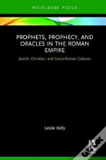 Prophets, Prophecy, And Oracles In The Roman Empire