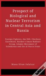 Prospect Of Biological And Nuclear Terrorism In Central Asia And Russia