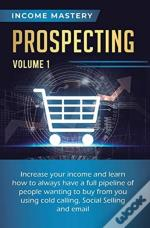 Prospecting: Increase Your Income And Le