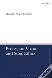 Protestant Virtue And Stoic Ethics