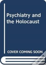 Psychiatry And The Holocaust