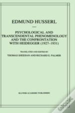 Psychological And Transcendental Phenomenology And The Confrontation With Heidegger, 1927-1931