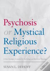 Psychosis Or Mystical Religious Experience?