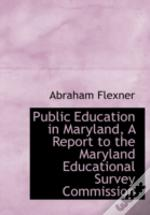 Public Education In Maryland, A Report T